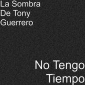 No Tengo Tiempo by La Sombra De Tony Guerrero