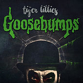 Goosebumps by The Tiger Lillies