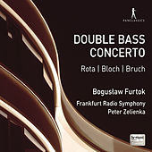 Rota, Bloch & Bruch: Music for Double Bass & Orchestra by Bogusław Furtok