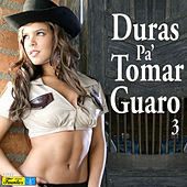 Duras Pa' Tomar Guaro 3 by Various Artists