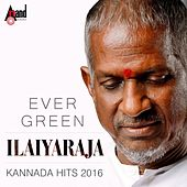 Evergreen Ilaiyaraja - Kannada Hits 2016 by Various Artists