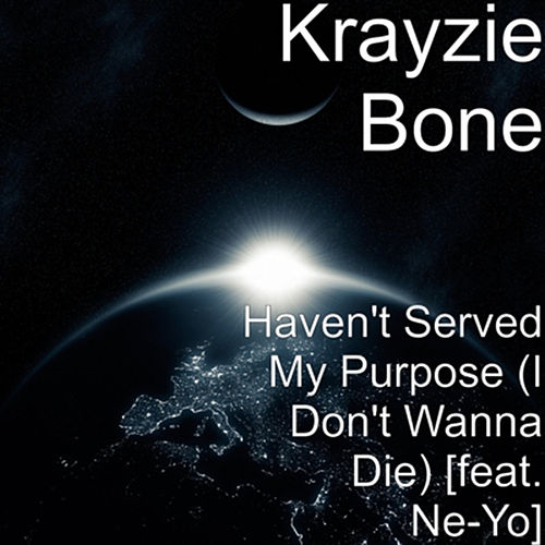 I Don't Wanna Die (Haven't Served My Purpose) [What's Goin' Mix] [feat. Ne-Yo] - Single by Krayzie Bone