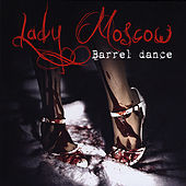 Barrel Dance by Lady Moscow