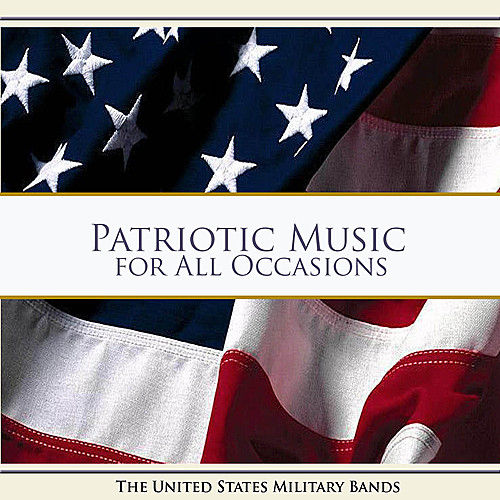 Patriotic Music for All Occassions by US Military Bands