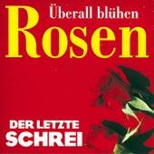 Überall blühen Rosen by Der Letzte Schrei