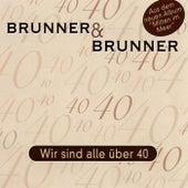 Wir sind alle über Vierzig by Brunner & Brunner