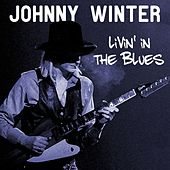 Johnny Winter Livin' In The Blues by Johnny Winter