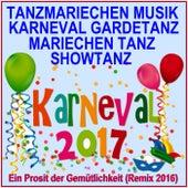 Karneval 2017 Tanzmariechen Musik, Gardetanz, Mariechentanz, Showtanz, (Ein Prosit der Gemütlichkeit Remix 2016) by Various Artists