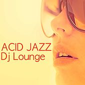 Acid Jazz Dj Lounge - Jazz & Lounge Music for Easy Listening by Spa Music Collective