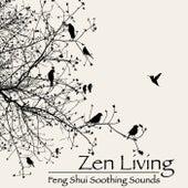 Zen Living - Feng Shui Soothing Sounds for Zen Buddhism Meditation, Asian Music for Zen Yoga in Your Feng Shui Home by Zen Music Garden