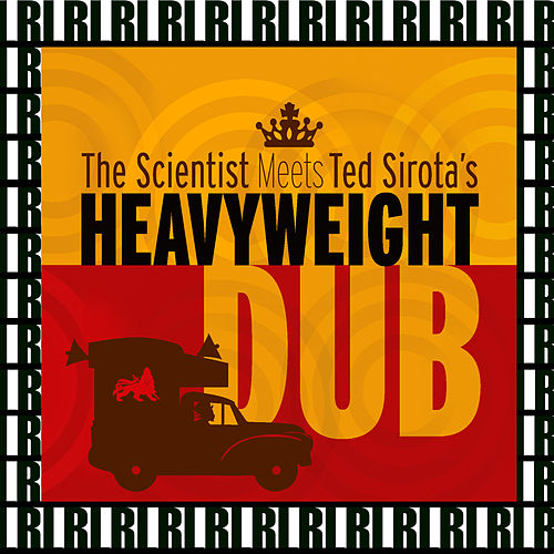The Scientist Meets Ted Sirota's Heavyweight Dub (Remastered) by Scientist
