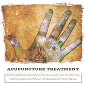 Acupuncture Treatment - Relaxing Meditation Music for Acupuncture for Anxiety, Calming Peaceful Music for Relaxation Techniques by Various Artists