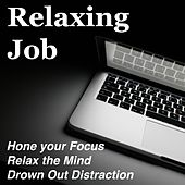 Relaxing Job - The Best Music to Hone your Focus, Relax the Mind and Drown Out Distraction to Create a Productive Environment in your Business by Various Artists