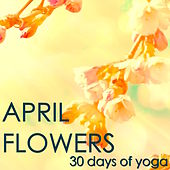 April Flowers - 30 Days of Yoga: Spring Mood and Meditation Yoga Music, Nature Sounds, Bird and Wind for Daily Meditation and Yoga Sun Salutation by Soothing Music Ensamble