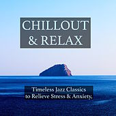 Chillout & Relax - Timeless Jazz Tracks to Soothe the Soul, Relieve Stress & Anxiety, Inspire Mindfulness, Stop Negative Thoughts and Help with Study by Chillout Lounge
