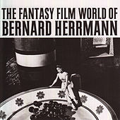 The Fantasy Film World of Bernard Herrmann by Bernard Herrmann