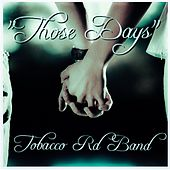 Those Days (feat. Eric Durrance) by Tobacco Rd Band