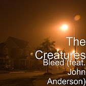 Bleed (feat. John Anderson) by The Creatures