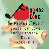 Songs of Love the Classical Kids, Vol. 1 by Various Artists