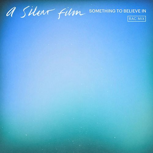 Something To Believe In (RAC Mix) by Silent Film