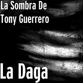 La Daga by La Sombra De Tony Guerrero