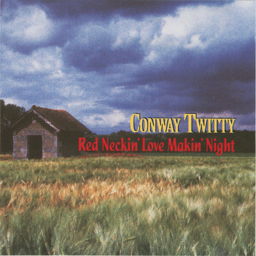 Red Neckin' Love Makin' Night by Conway Twitty