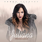 Medio Loca by Juliana