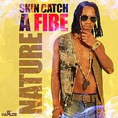 Skin Catch A Fire - Single by Nature