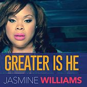 Greater Is He by Jasmine Williams