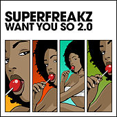 Want You So 2.0 by Superfreakz