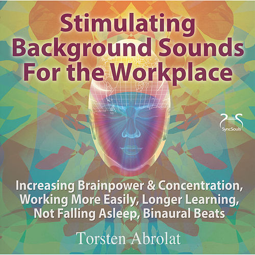 Stimulating Background Sounds for the Workplace - Increasing Brainpower & Concentration, Workin by Torsten Abrolat