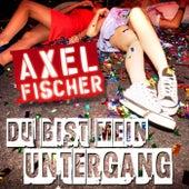 Du bist mein Untergang by Axel Fischer