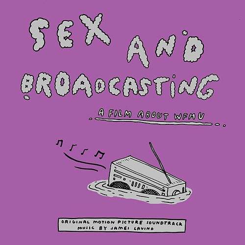 Sex and Broadcasting (Original Motion Picture Soundtrack) by James Lavino