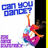 Can You Dance? 2016 Dance Soundtrack by Various Artists