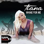 Whine for Me by Tiana