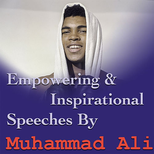 Empowering & Inspirational Speeches By Muhammad Ali by Muhammad Ali