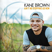 Ain't No Stopping Us Now by Kane Brown