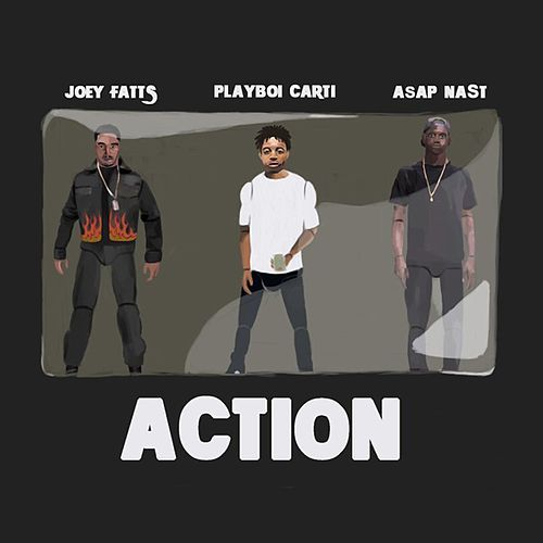 Action (feat. A$AP Nast & Playboi Carti) by Joey Fatts