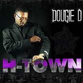 H-Town (feat. Paul Wall) by Dougie D