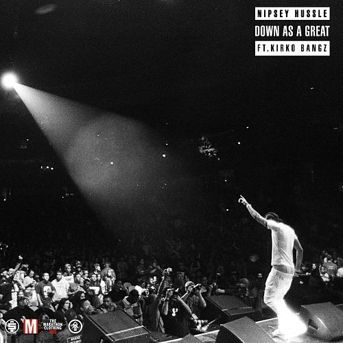 Down as a Great (feat. Kirko Bangz) by Nipsey Hussle