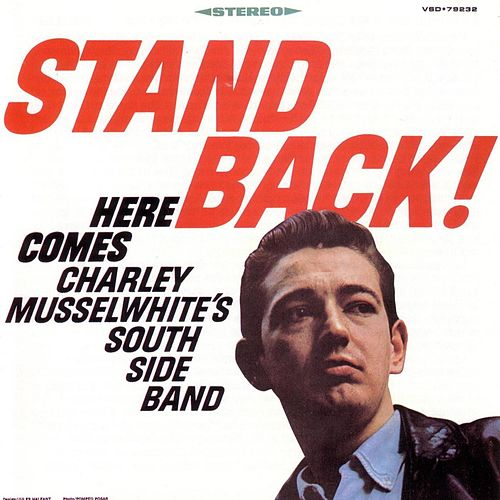 Stand Back! Here Comes Charlie Musselwhite's South Side Band by Charlie Musselwhite