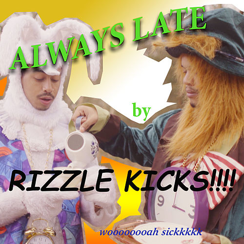Always Late by Rizzle Kicks