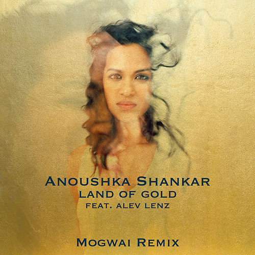 Land Of Gold (Mogwai Remix) von Anoushka Shankar