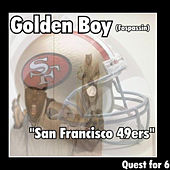 San Francisco 49ers Quest for 6 by Golden Boy (Fospassin)