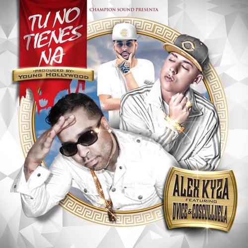 Tu No Tienes Na (feat. Cosculluela & Dvice) by Alex Kyza