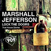 Lock The Doors (True House Stories) by Marshall Jefferson