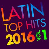 Latin Top Hits 2016, Vol. 1 by Various Artists