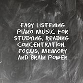 Easy Listening Piano Music for Studying, Reading, Concentration, Focus, Memory and Brain Power by Various Artists