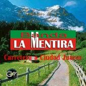 Carretera A Ciudad Juarez by Banda La Mentira