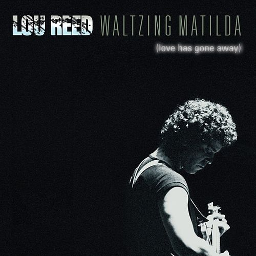 Waltzing Matilda (Love Has Gone Away) (Live) by Lou Reed